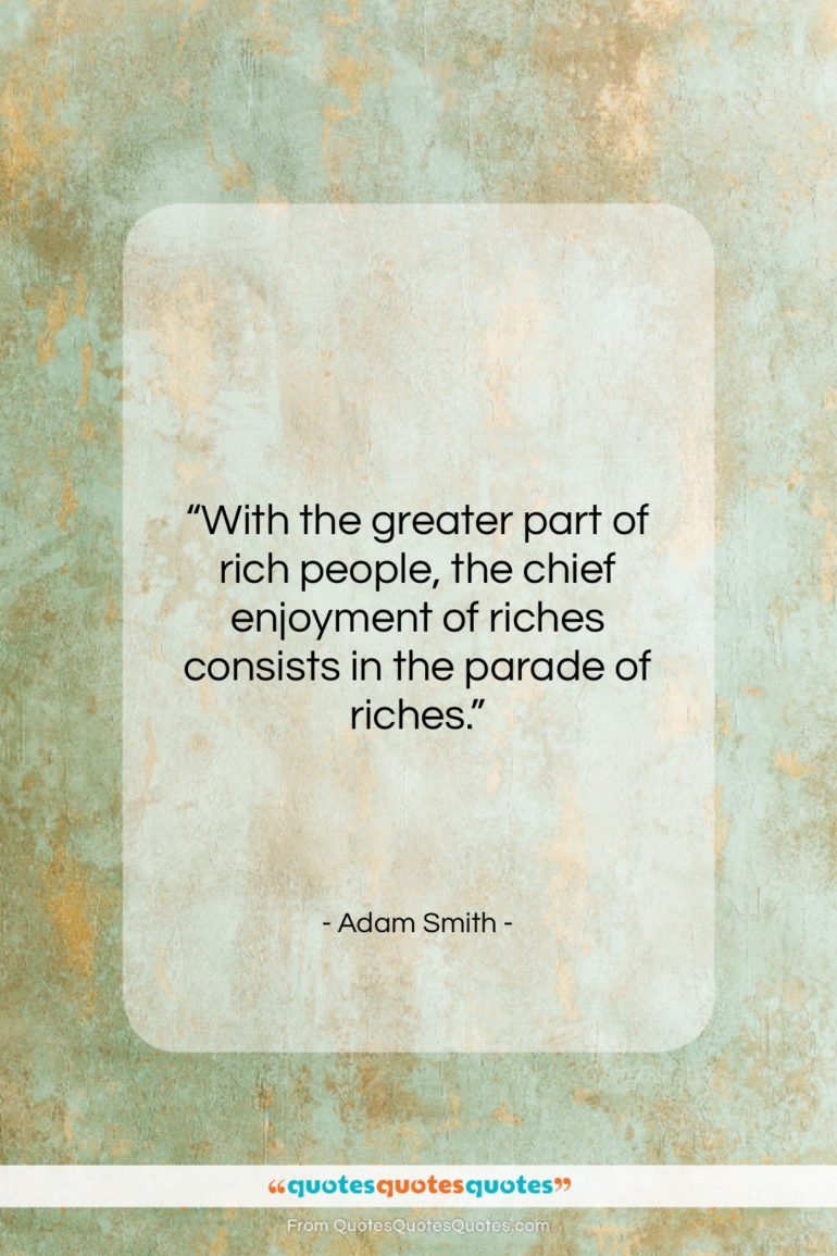 """Adam Smith quote: """"With the greater part of rich people,…""""- at QuotesQuotesQuotes.com"""