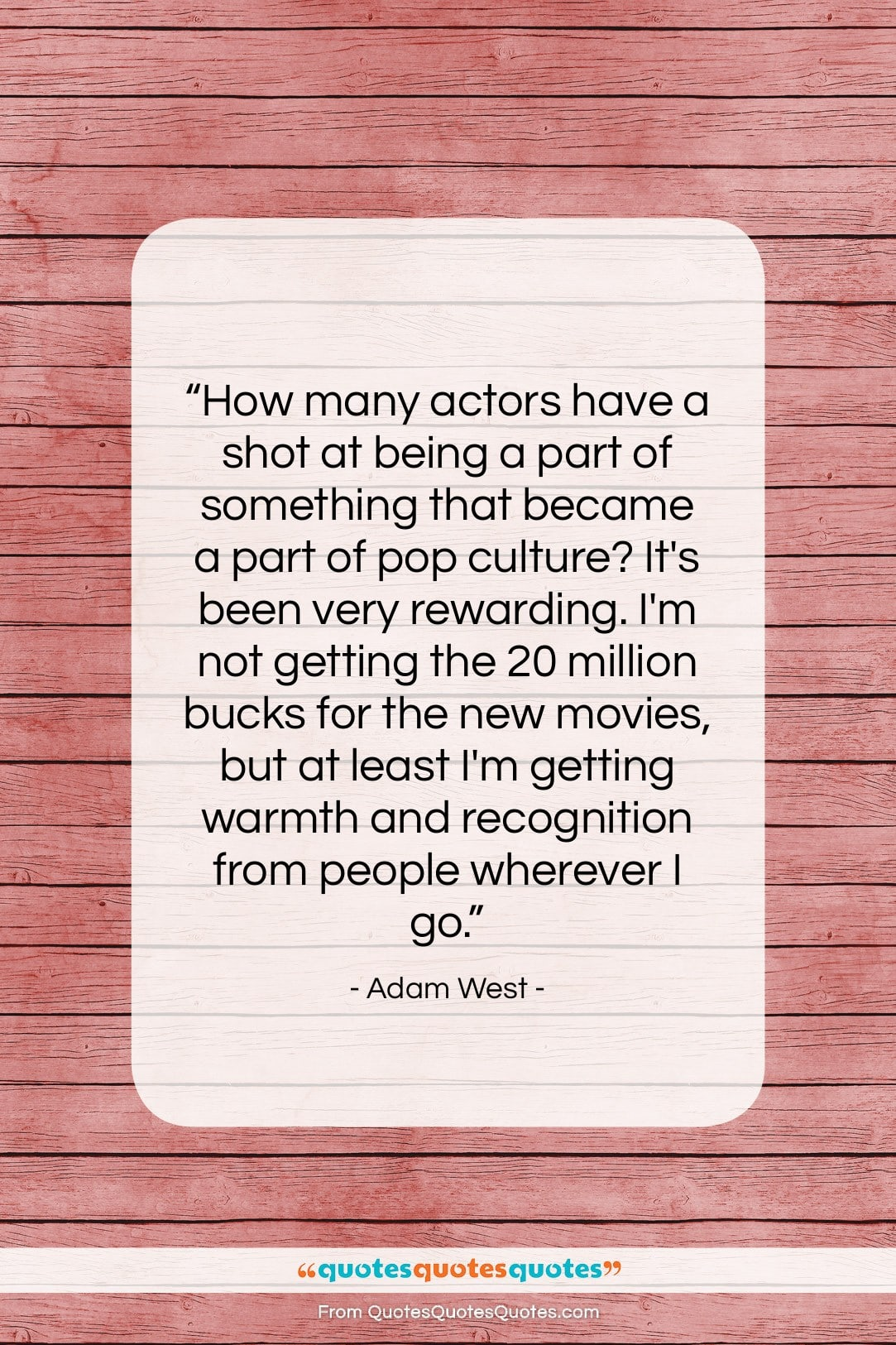 """Adam West quote: """"How many actors have a shot at…""""- at QuotesQuotesQuotes.com"""