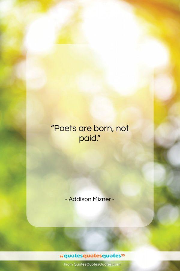 "Addison Mizner quote: ""Poets are born, not paid…""- at QuotesQuotesQuotes.com"