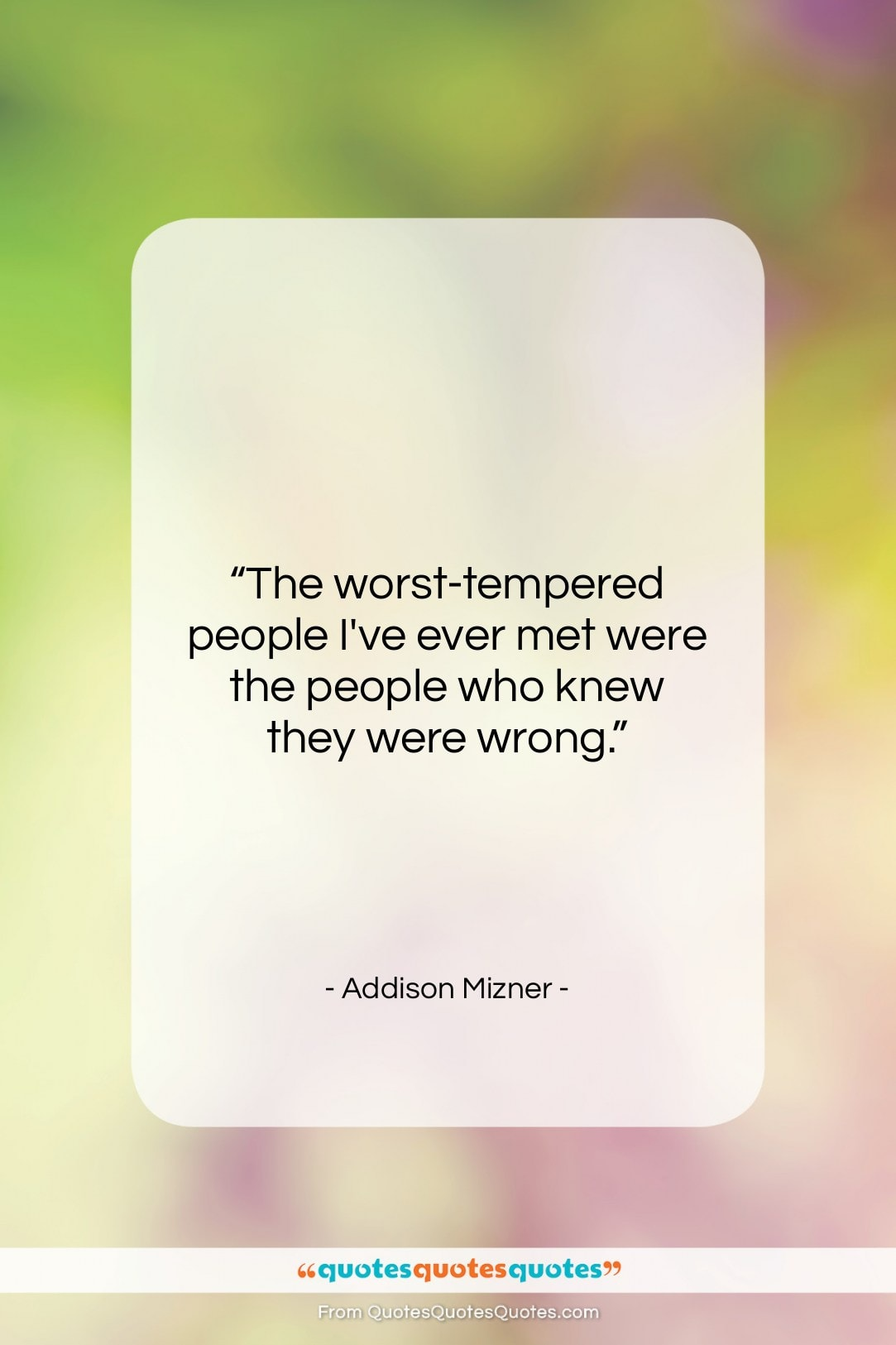 """Addison Mizner quote: """"The worst-tempered people I've ever met were…""""- at QuotesQuotesQuotes.com"""
