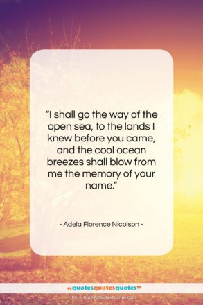 """Adela Florence Nicolson quote: """"I shall go the way of the…""""- at QuotesQuotesQuotes.com"""