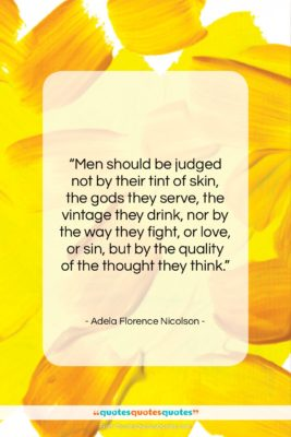 """Adela Florence Nicolson quote: """"Men should be judged not by their…""""- at QuotesQuotesQuotes.com"""