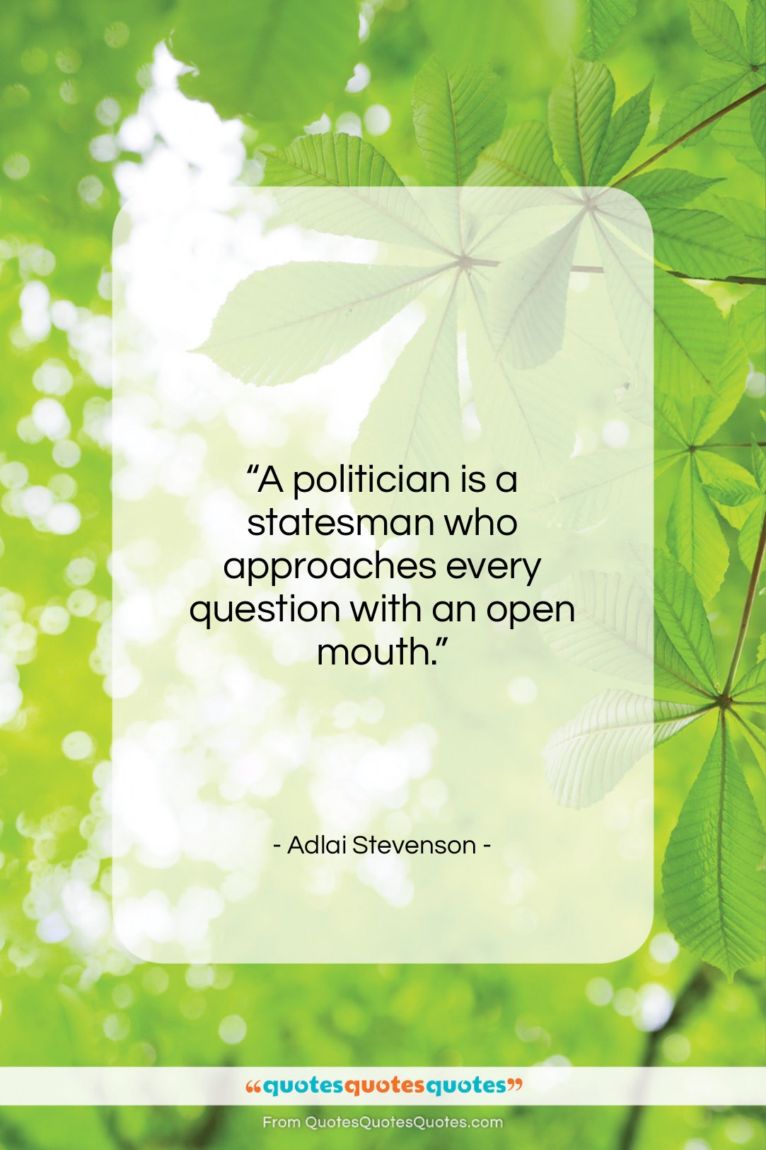 """Adlai Stevenson quote: """"A politician is a statesman who approaches…""""- at QuotesQuotesQuotes.com"""
