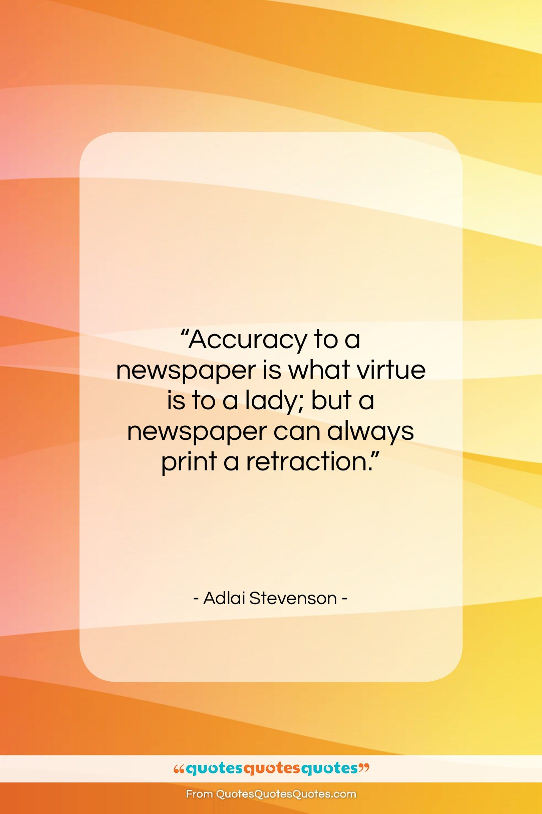 """Adlai Stevenson quote: """"Accuracy to a newspaper is what virtue…""""- at QuotesQuotesQuotes.com"""