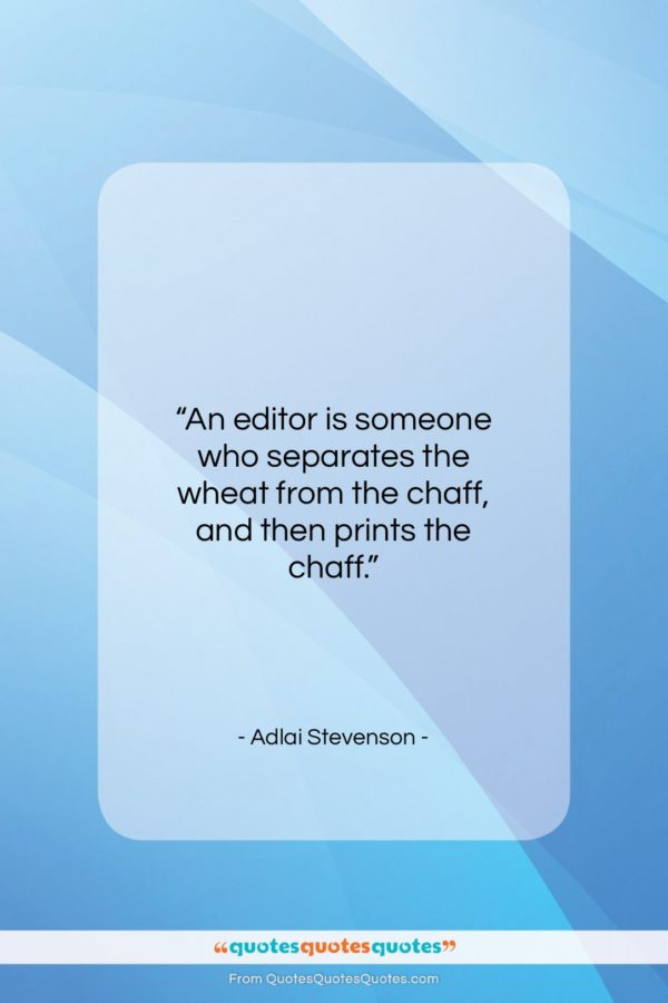 """Adlai Stevenson quote: """"An editor is someone who separates the…""""- at QuotesQuotesQuotes.com"""