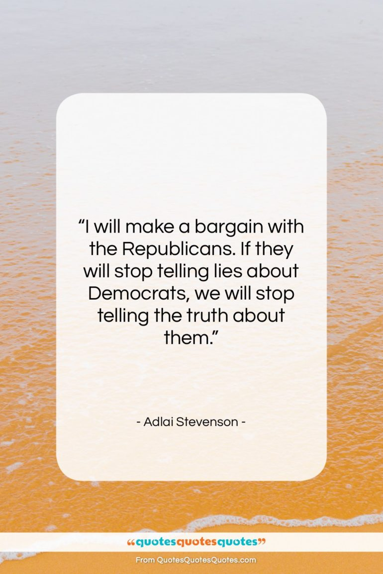 """Adlai Stevenson quote: """"I will make a bargain with the…""""- at QuotesQuotesQuotes.com"""