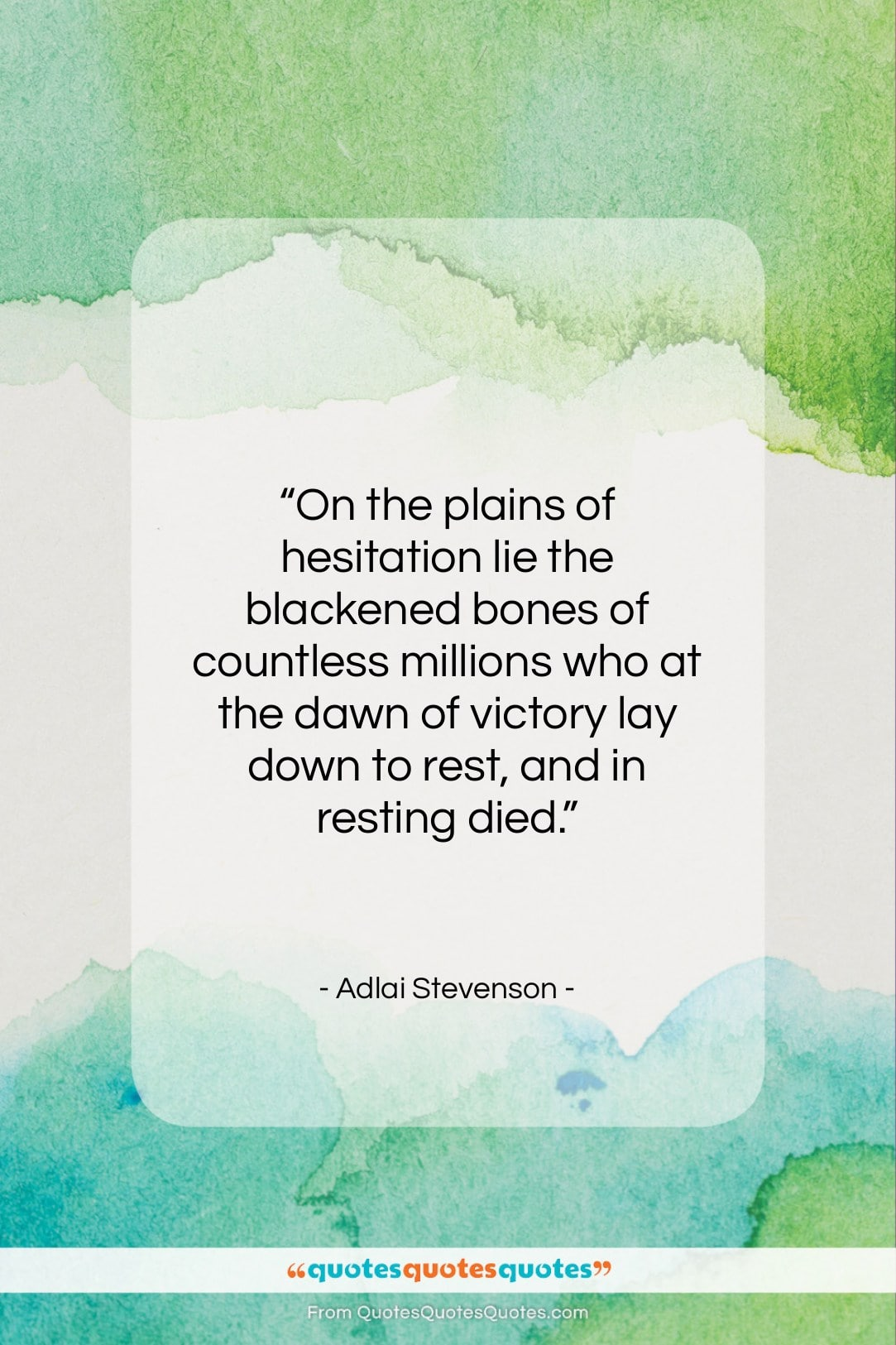 """Adlai Stevenson quote: """"On the plains of hesitation lie the…""""- at QuotesQuotesQuotes.com"""