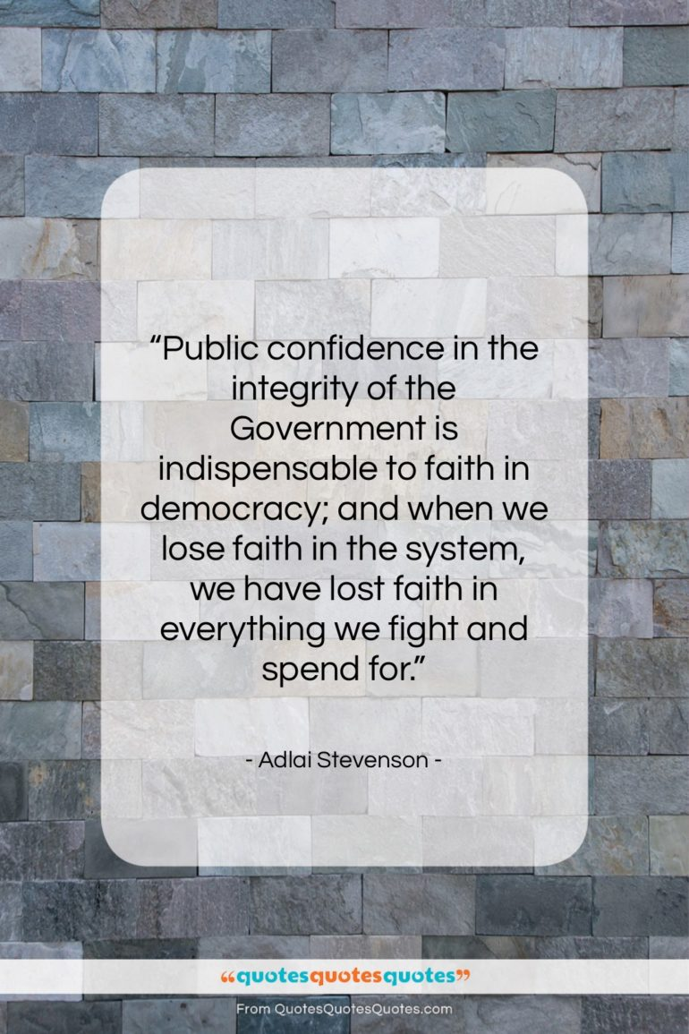 """Adlai Stevenson quote: """"Public confidence in the integrity of the…""""- at QuotesQuotesQuotes.com"""