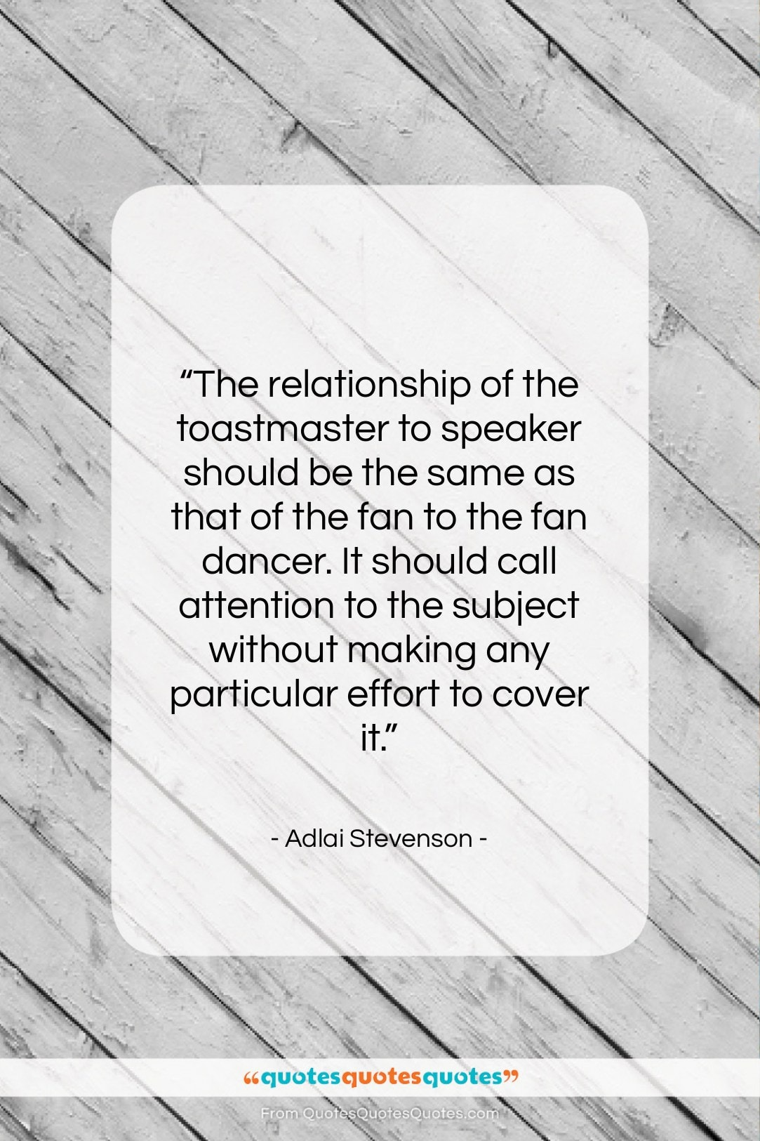 """Adlai Stevenson quote: """"The relationship of the toastmaster to speaker…""""- at QuotesQuotesQuotes.com"""