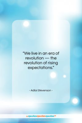 """Adlai Stevenson quote: """"We live in an era of revolution…""""- at QuotesQuotesQuotes.com"""