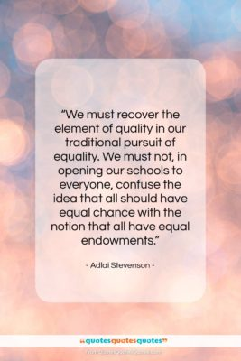 """Adlai Stevenson quote: """"We must recover the element of quality…""""- at QuotesQuotesQuotes.com"""
