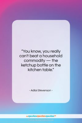 """Adlai Stevenson quote: """"You know, you really can't beat a…""""- at QuotesQuotesQuotes.com"""