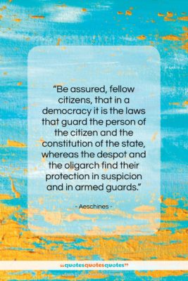 """Aeschines quote: """"Be assured, fellow citizens, that in a…""""- at QuotesQuotesQuotes.com"""