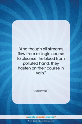 """Aeschylus quote: """"And though all streams flow from a…""""- at QuotesQuotesQuotes.com"""