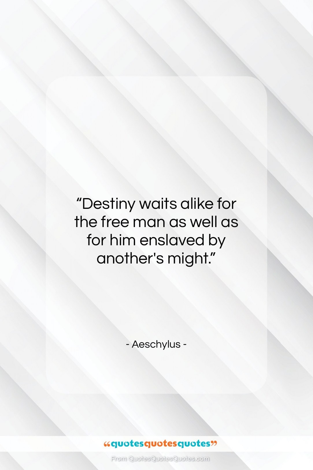 """Aeschylus quote: """"Destiny waits alike for the free man…""""- at QuotesQuotesQuotes.com"""