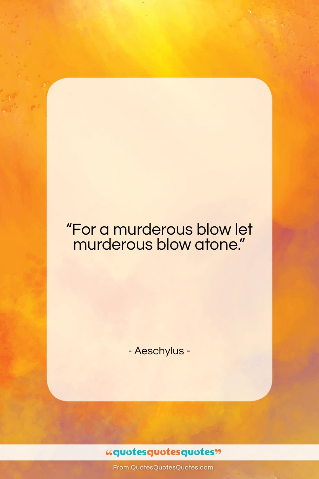 """Aeschylus quote: """"For a murderous blow let murderous blow…""""- at QuotesQuotesQuotes.com"""