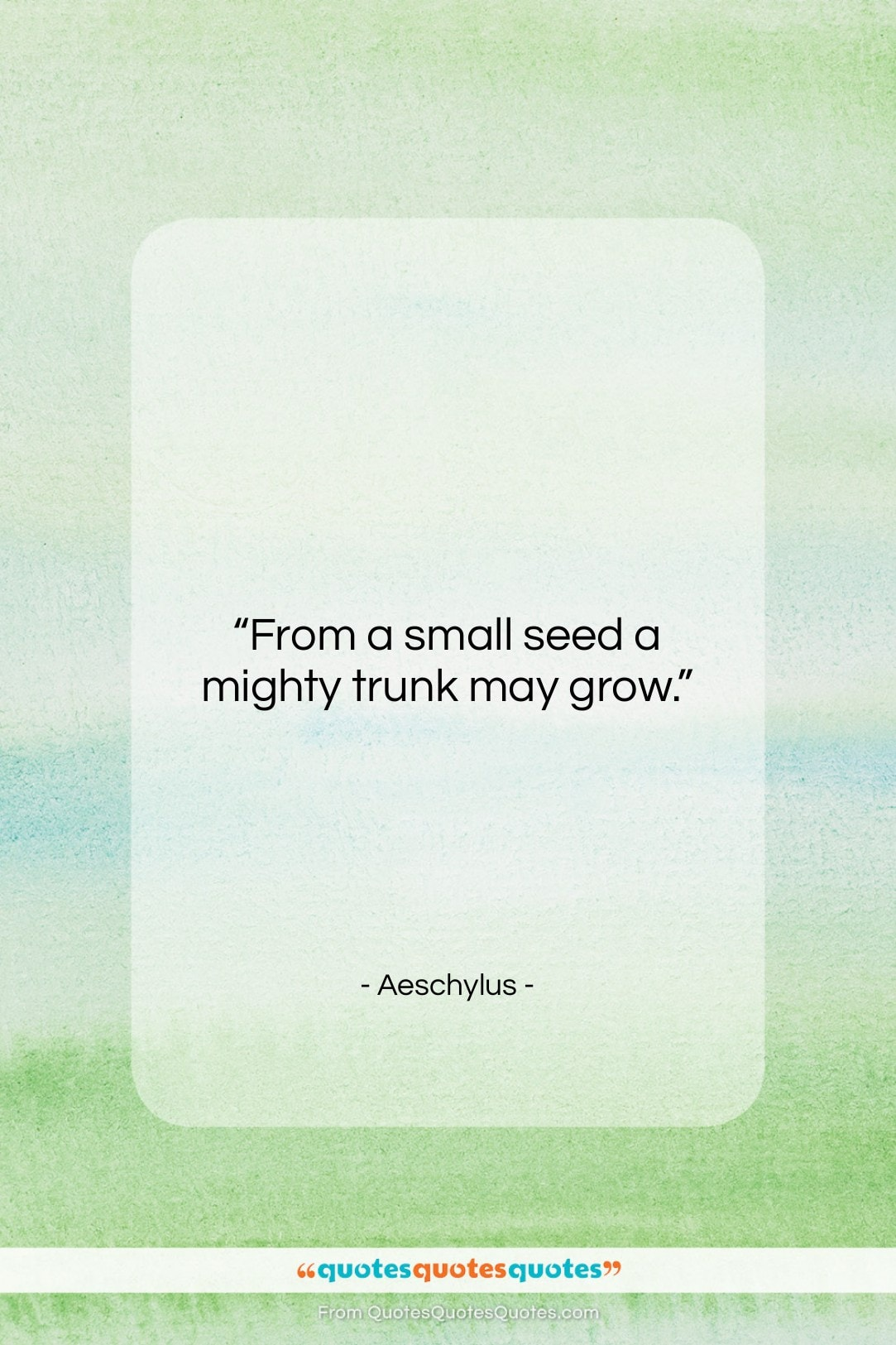 """Aeschylus quote: """"From a small seed a mighty trunk…""""- at QuotesQuotesQuotes.com"""
