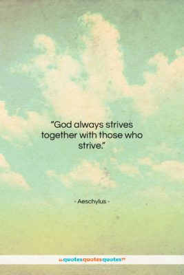 """Aeschylus quote: """"God always strives together with those who…""""- at QuotesQuotesQuotes.com"""