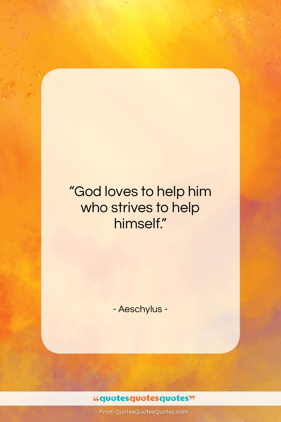 """Aeschylus quote: """"God loves to help him who strives…""""- at QuotesQuotesQuotes.com"""
