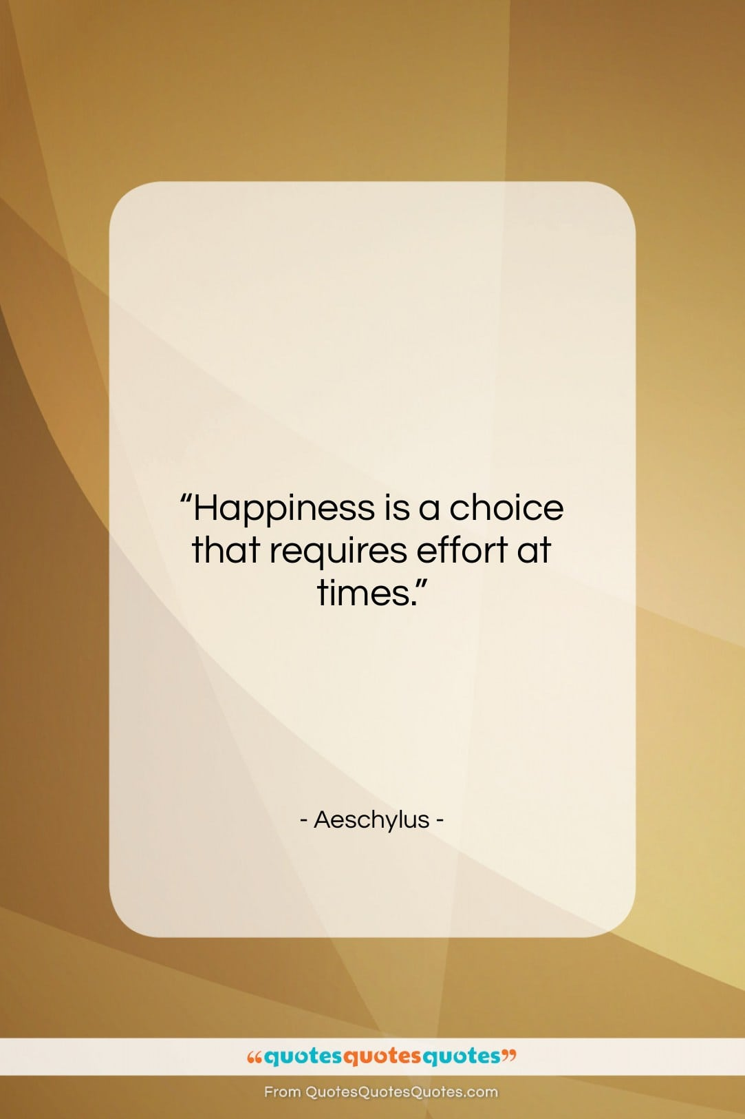"""Aeschylus quote: """"Happiness is a choice that requires effort…""""- at QuotesQuotesQuotes.com"""