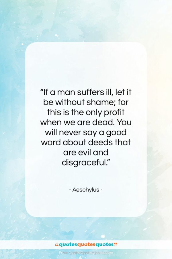 "Aeschylus quote: ""If a man suffers ill, let it…""- at QuotesQuotesQuotes.com"