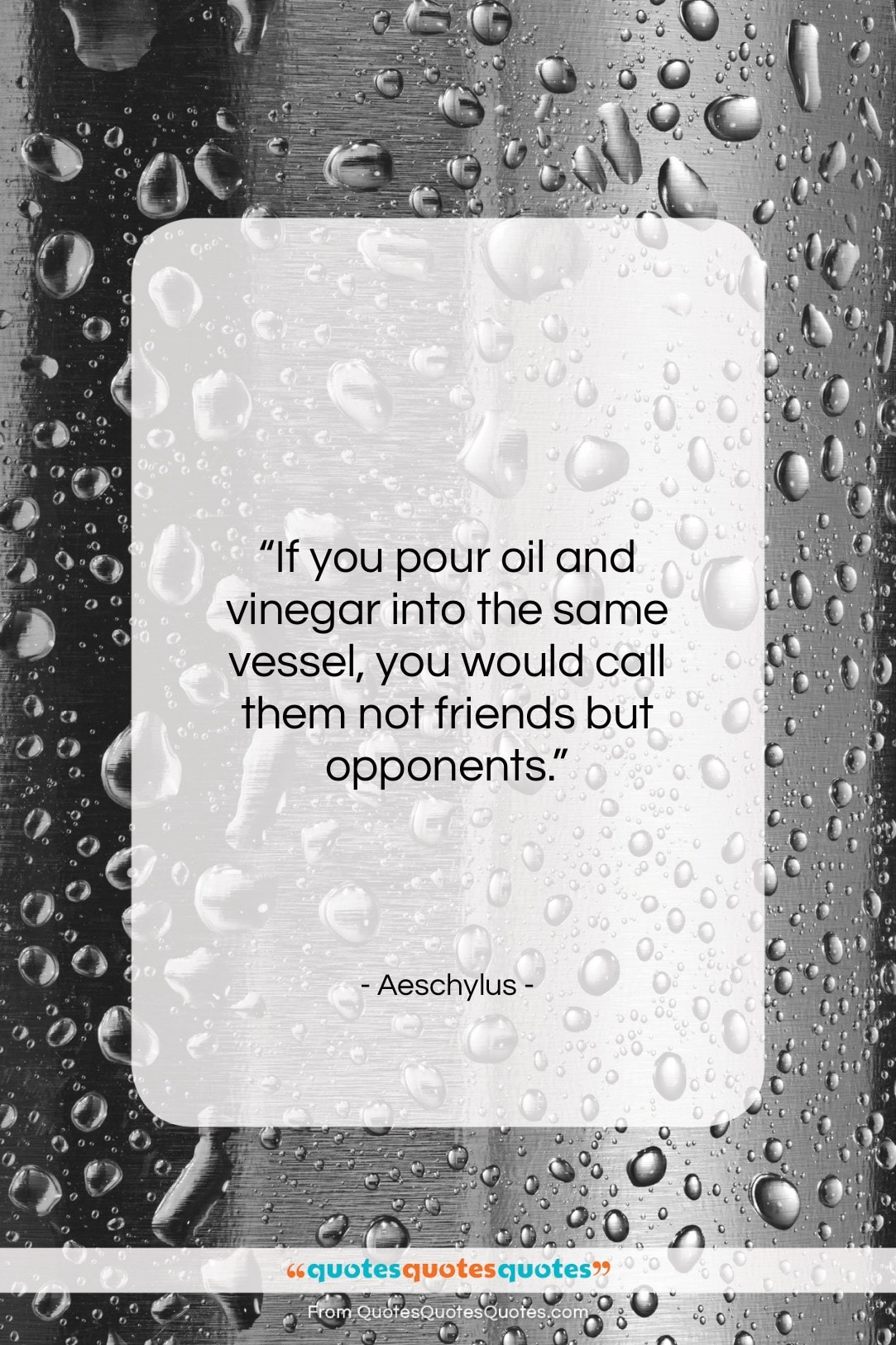 """Aeschylus quote: """"If you pour oil and vinegar into…""""- at QuotesQuotesQuotes.com"""