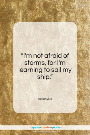 "Aeschylus quote: ""I'm not afraid of storms…""- at QuotesQuotesQuotes.com"
