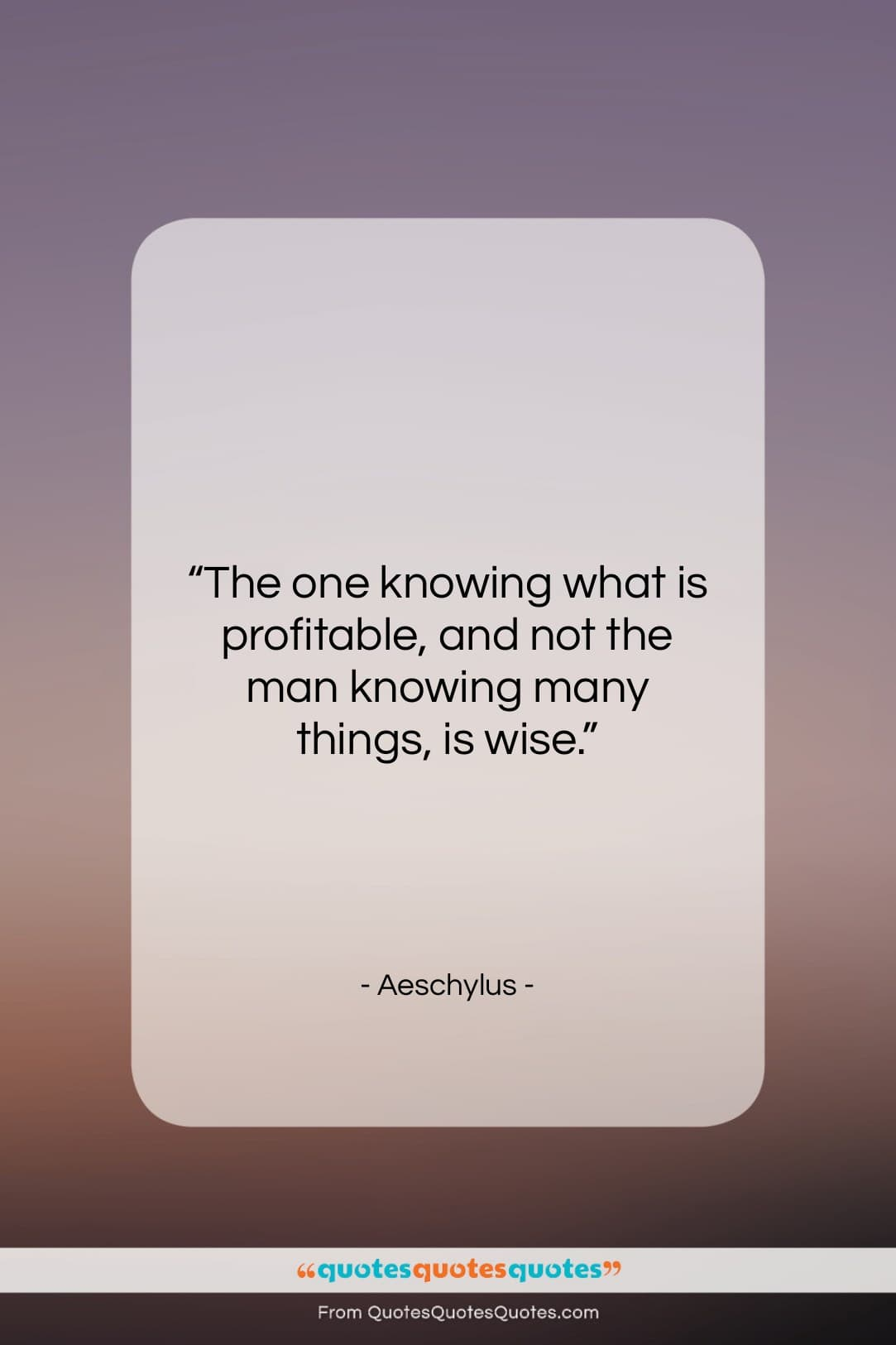 """Aeschylus quote: """"The one knowing what is profitable, and…""""- at QuotesQuotesQuotes.com"""