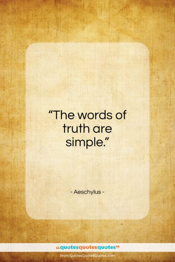 """Aeschylus quote: """"The words of truth are simple…""""- at QuotesQuotesQuotes.com"""