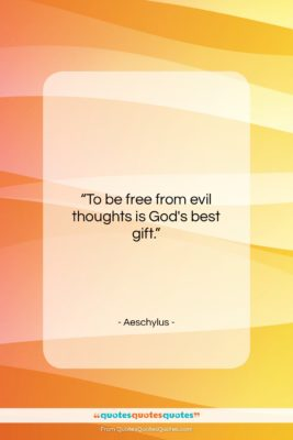"""Aeschylus quote: """"To be free from evil thoughts is…""""- at QuotesQuotesQuotes.com"""