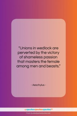"""Aeschylus quote: """"Unions in wedlock are perverted by the…""""- at QuotesQuotesQuotes.com"""