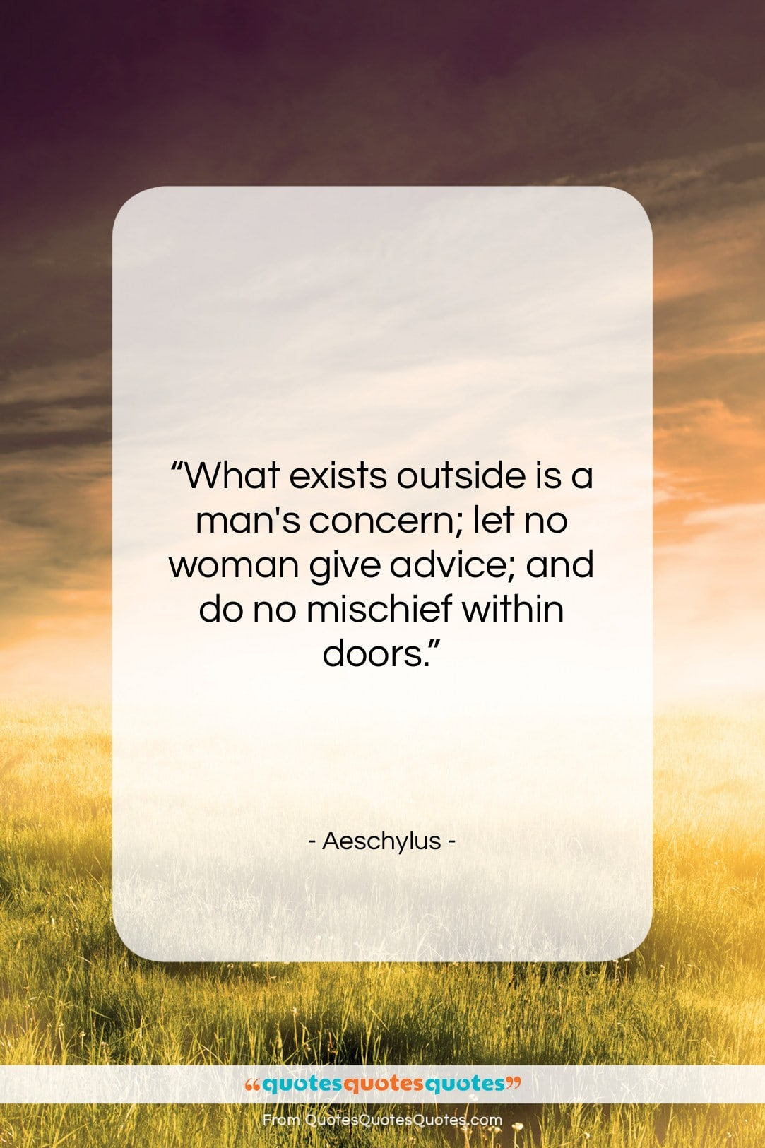"""Aeschylus quote: """"What exists outside is a man's concern;…""""- at QuotesQuotesQuotes.com"""