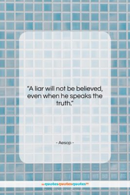 "Aesop quote: ""A liar will not be believed, even…""- at QuotesQuotesQuotes.com"