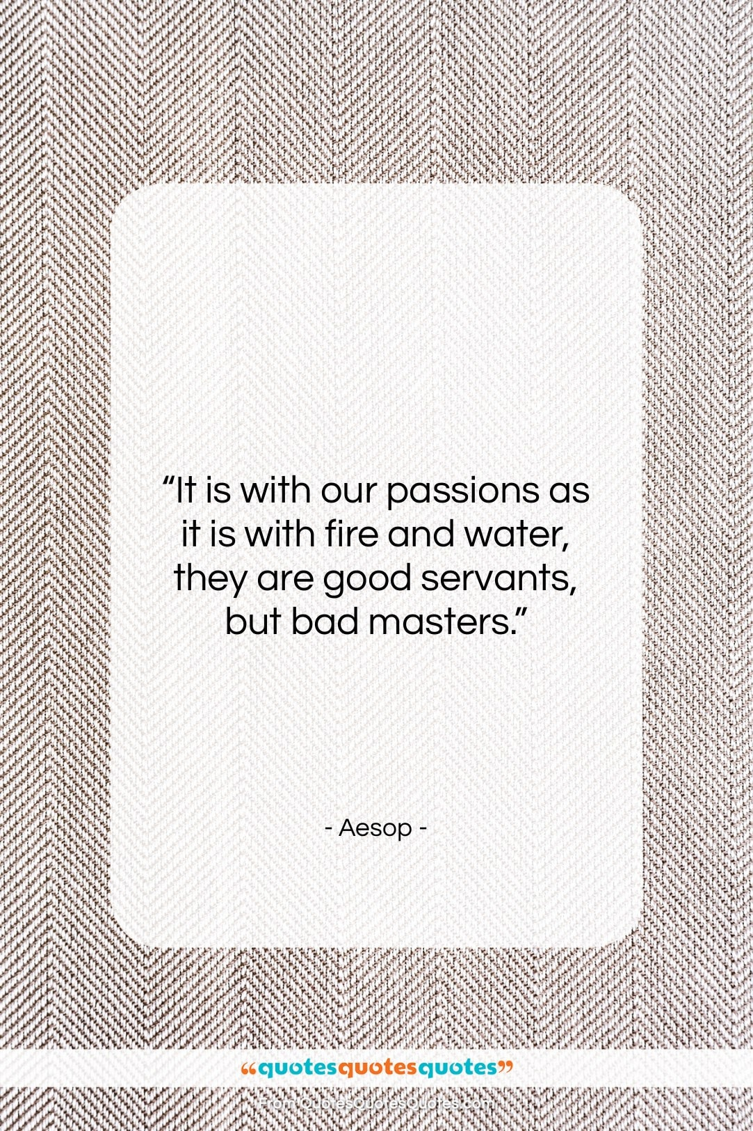 """Aesop quote: """"It is with our passions as it…""""- at QuotesQuotesQuotes.com"""