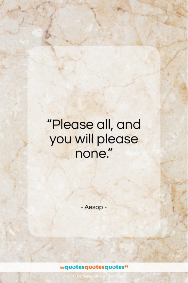 """Aesop quote: """"Please all, and you will please none…""""- at QuotesQuotesQuotes.com"""