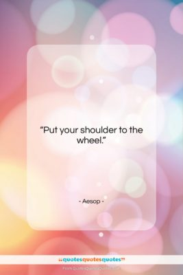 """Aesop quote: """"Put your shoulder to the wheel….""""- at QuotesQuotesQuotes.com"""