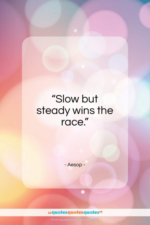 """Aesop quote: """"Slow but steady wins the race…""""- at QuotesQuotesQuotes.com"""