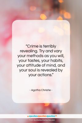 "Agatha Christie quote: ""Crime is terribly revealing. Try and vary…""- at QuotesQuotesQuotes.com"