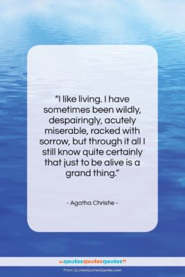 """Agatha Christie quote: """"I like living. I have sometimes been…""""- at QuotesQuotesQuotes.com"""