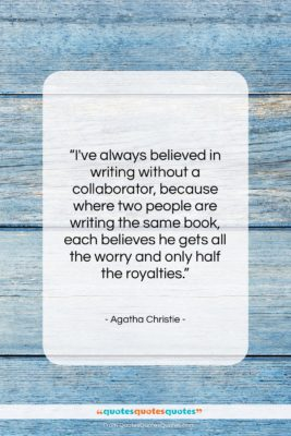 """Agatha Christie quote: """"I've always believed in writing without a…""""- at QuotesQuotesQuotes.com"""