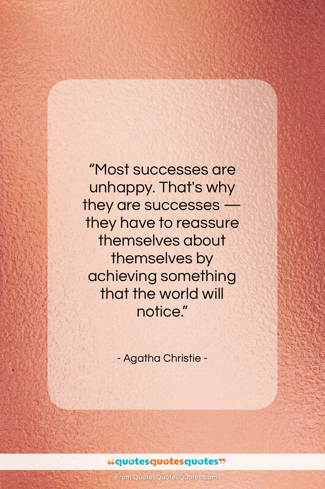 """Agatha Christie quote: """"Most successes are unhappy. That's why they…""""- at QuotesQuotesQuotes.com"""