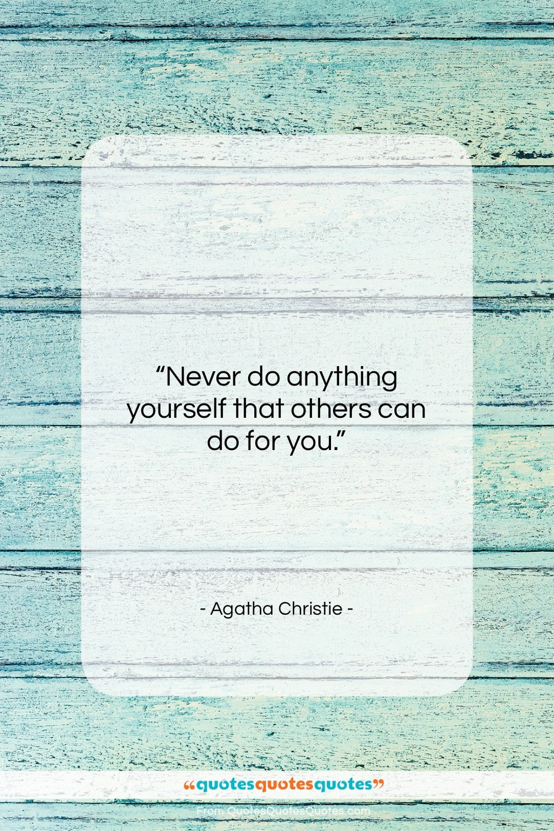 """Agatha Christie quote: """"Never do anything yourself that others can…""""- at QuotesQuotesQuotes.com"""