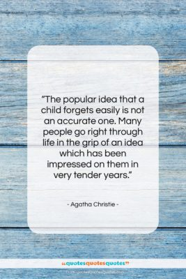 """Agatha Christie quote: """"The popular idea that a child forgets…""""- at QuotesQuotesQuotes.com"""