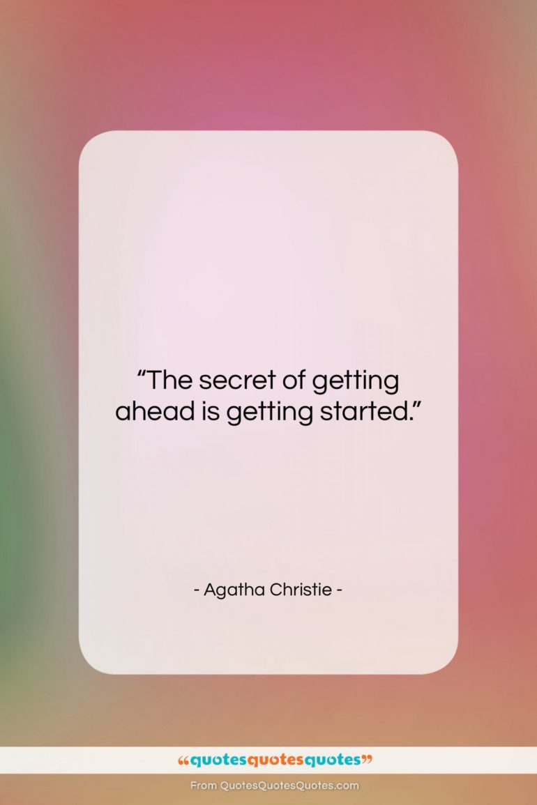 """Agatha Christie quote: """"The secret of getting ahead is getting…""""- at QuotesQuotesQuotes.com"""