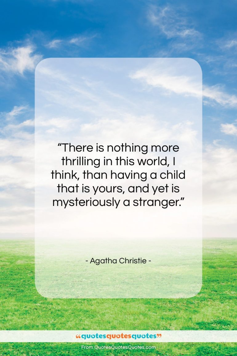"""Agatha Christie quote: """"There is nothing more thrilling in this…""""- at QuotesQuotesQuotes.com"""