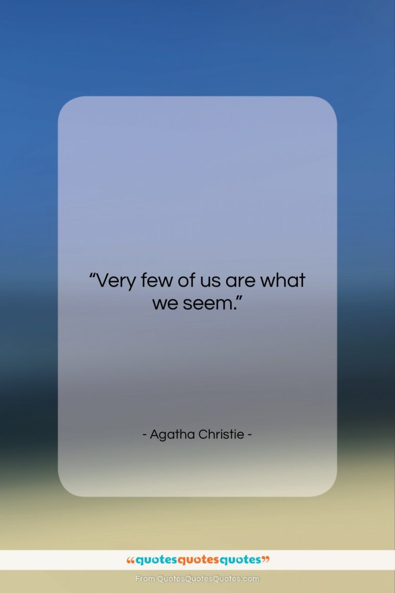 """Agatha Christie quote: """"Very few of us are what we…""""- at QuotesQuotesQuotes.com"""