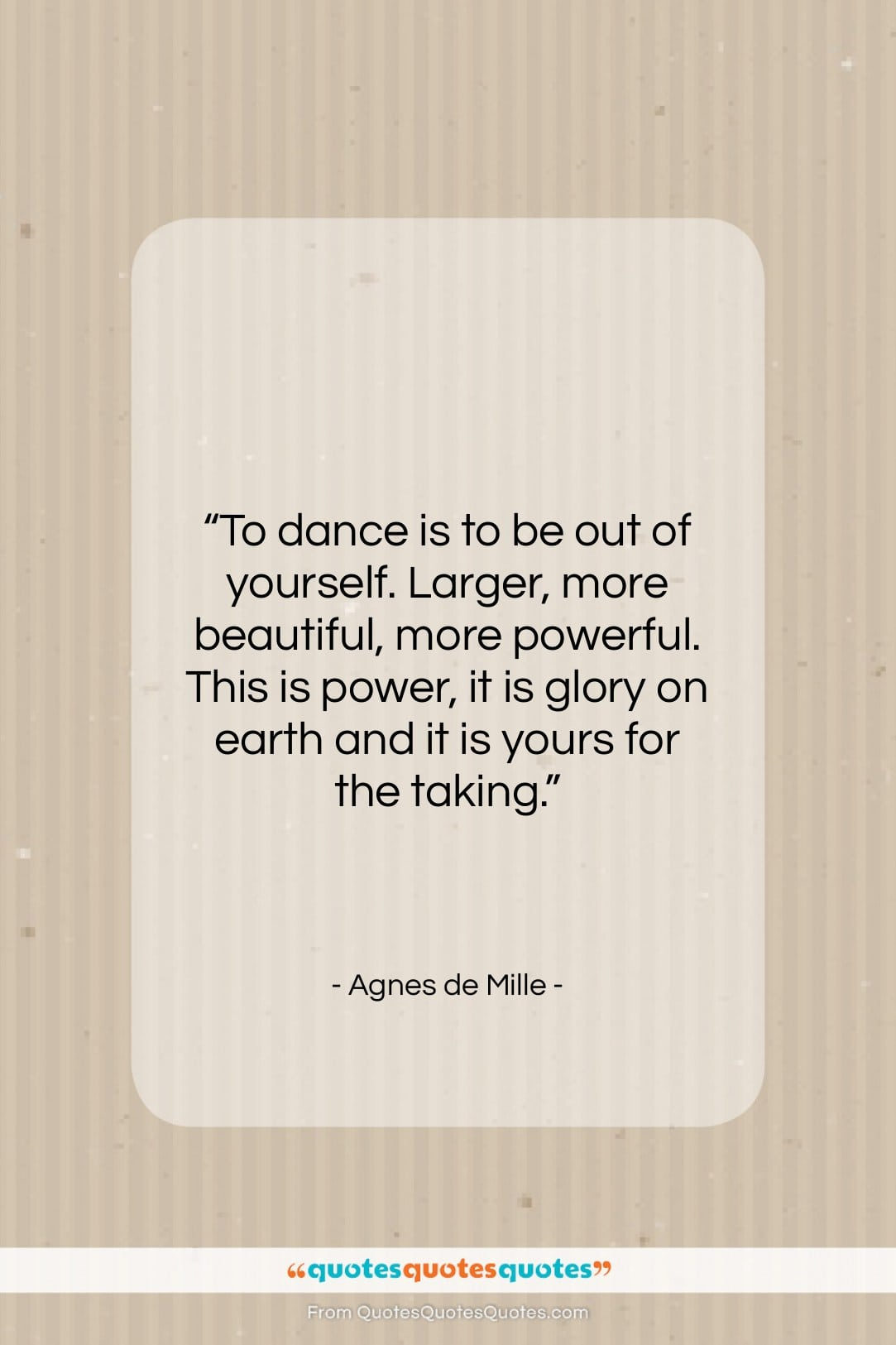 """Agnes de Mille quote: """"To dance is to be out of…""""- at QuotesQuotesQuotes.com"""