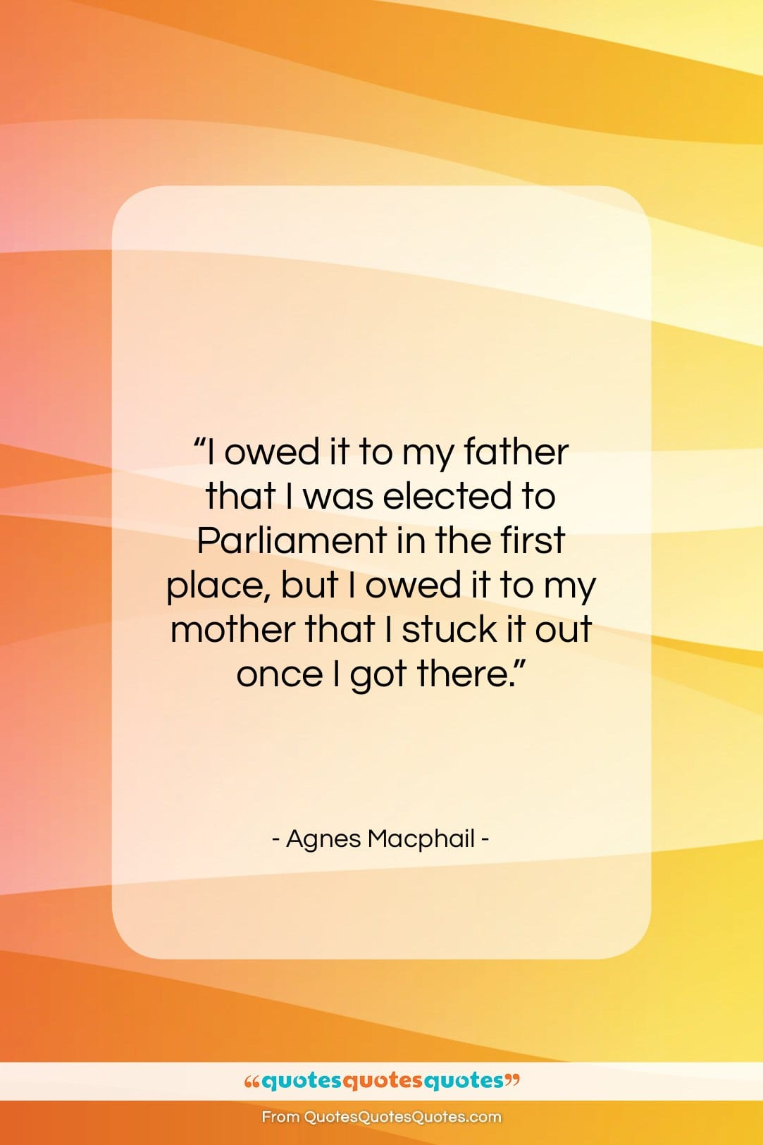 """Agnes Macphail quote: """"I owed it to my father that…""""- at QuotesQuotesQuotes.com"""