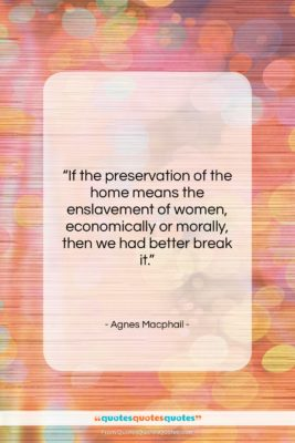 "Agnes Macphail quote: ""If the preservation of the home means…""- at QuotesQuotesQuotes.com"