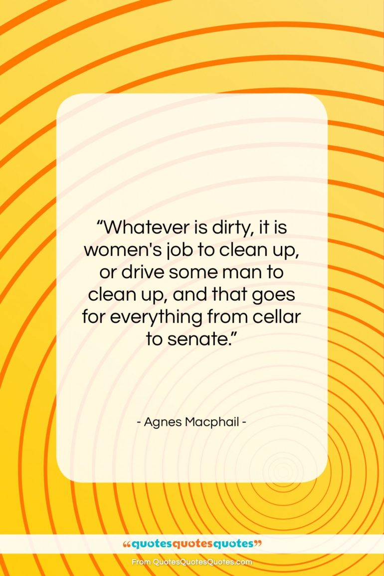 """Agnes Macphail quote: """"Whatever is dirty, it is women's job…""""- at QuotesQuotesQuotes.com"""
